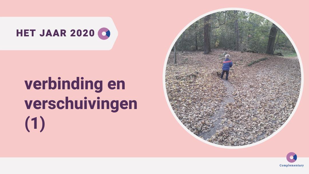 Het jaar 2020: VERBINDING en VERSCHUIVINGEN (1)